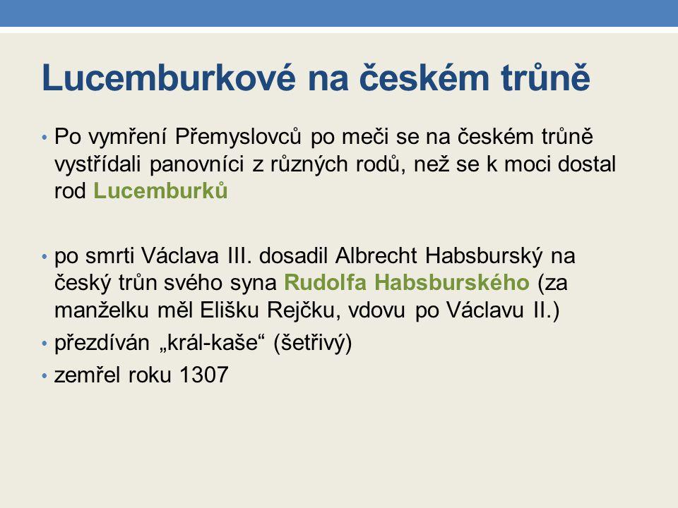 Lucemburkové na českém trůně Po vymření Přemyslovců po meči se na českém trůně vystřídali panovníci z různých rodů, než se k moci dostal rod Lucemburků po smrti Václava III.
