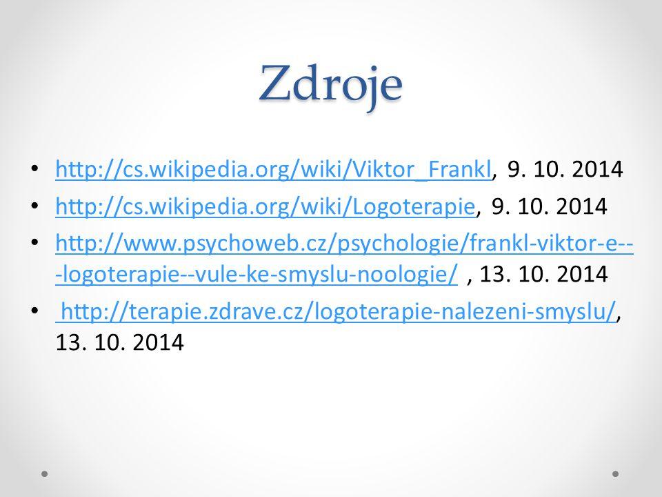 Zdroje http://cs.wikipedia.org/wiki/Viktor_Frankl, 9. 10. 2014 http://cs.wikipedia.org/wiki/Viktor_Frankl http://cs.wikipedia.org/wiki/Logoterapie, 9.