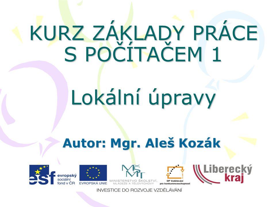 KURZ ZÁKLADY PRÁCE S POČÍTAČEM 1 Lokální úpravy Autor: Mgr. Aleš Kozák
