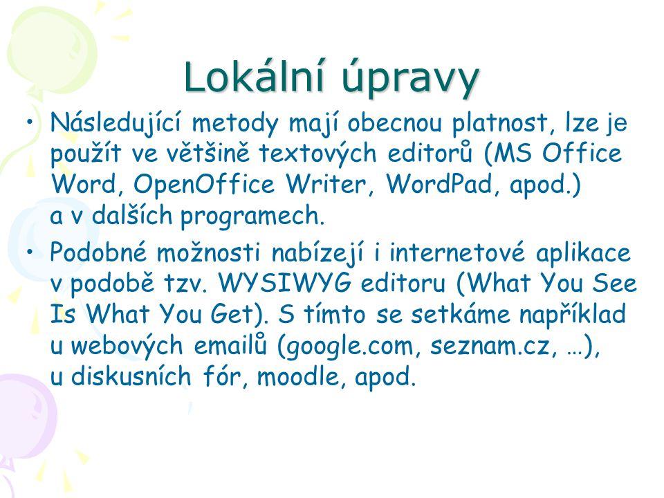 Lokální úpravy Následující metody mají obecnou platnost, lze je použít ve většině textových editorů (MS Office Word, OpenOffice Writer, WordPad, apod.