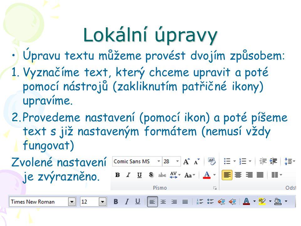 Lokální úpravy Úpravu textu můžeme provést dvojím způsobem : 1.Vyznačíme text, který chceme upravit a poté pomocí nástrojů (zakliknutím patřičné ikony