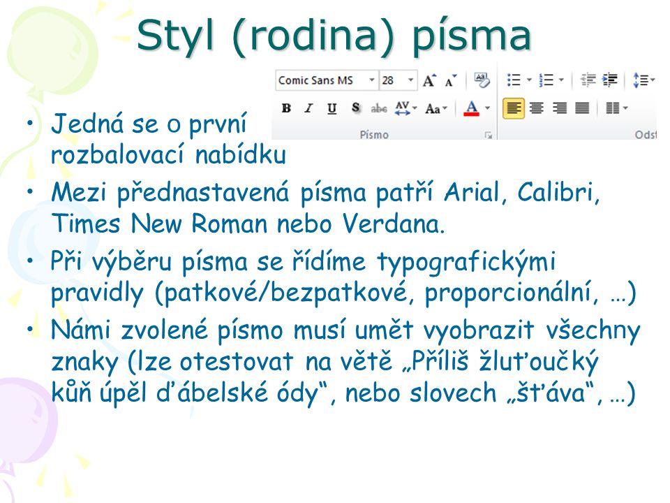 Styl (rodina) písma Jedná se o první rozbalovací nabídku Mezi přednastavená písma patří Arial, Calibri, Times New Roman nebo Verdana. Při výběru písma