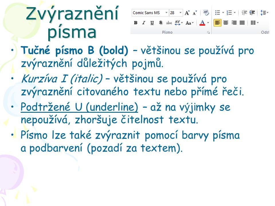 Zvýraznění písma Tučné písmo B (bold) – většinou se používá pro zvýraznění důležitých pojmů. Kurzíva I (italic) – většinou se používá pro zvýraznění c