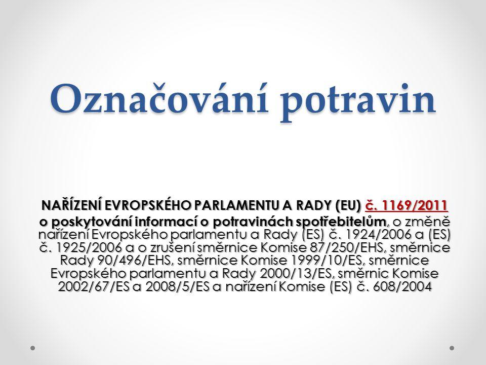 Označování potravin NAŘÍZENÍ EVROPSKÉHO PARLAMENTU A RADY (EU) č. 1169/2011 o poskytování informací o potravinách spotřebitelům, o změně nařízení Evro