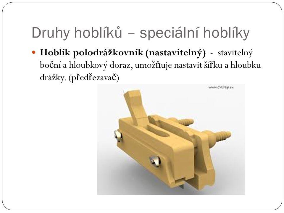Druhy hoblíků – speciální hoblíky Hoblík polodrážkovník (nastavitelný) - stavitelný bo č ní a hloubkový doraz, umož ň uje nastavit ší ř ku a hloubku d