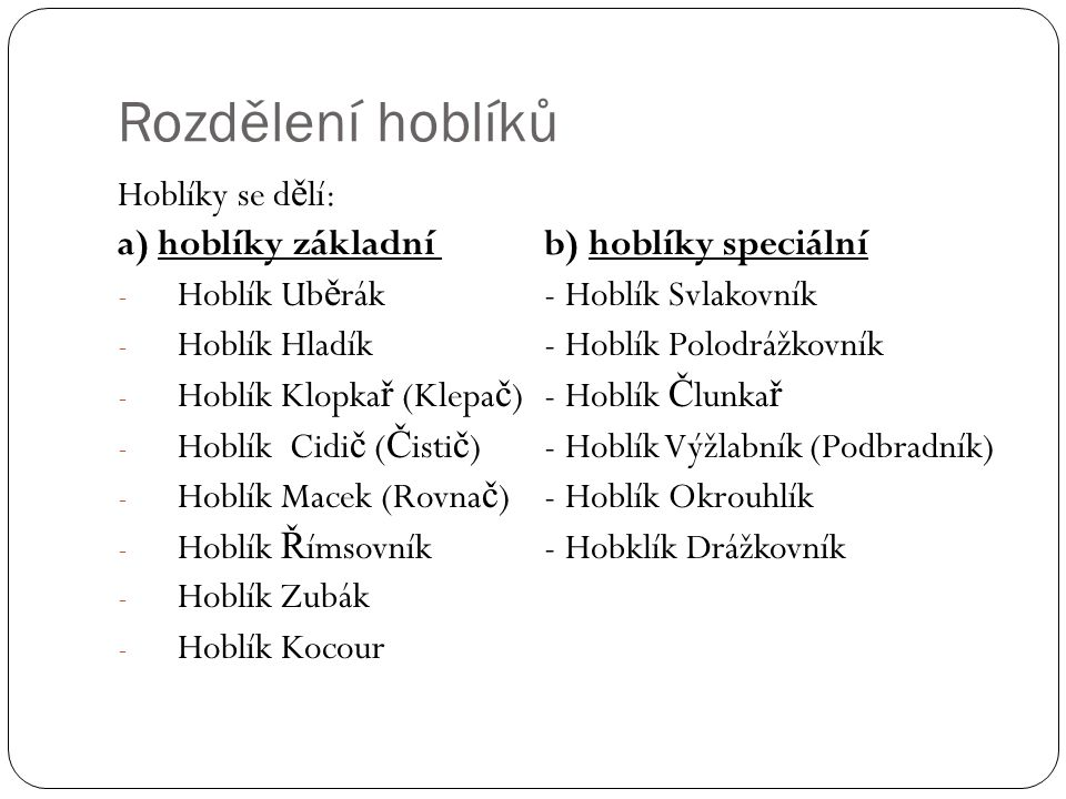 Rozdělení hoblíků Hoblíky se d ě lí: a) hoblíky základní b) hoblíky speciální - Hoblík Ub ě rák - Hoblík Svlakovník - Hoblík Hladík- Hoblík Polodrážko