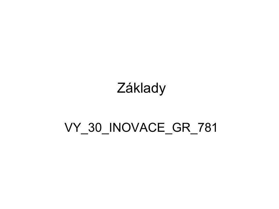 Základy VY_30_INOVACE_GR_781