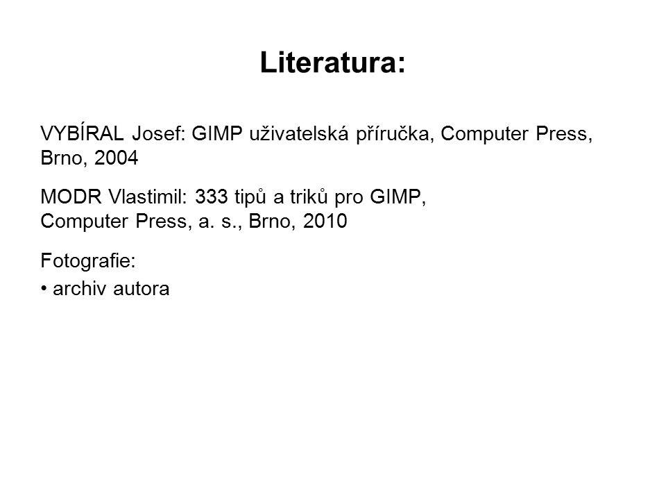 VYBÍRAL Josef: GIMP uživatelská příručka, Computer Press, Brno, 2004 MODR Vlastimil: 333 tipů a triků pro GIMP, Computer Press, a.