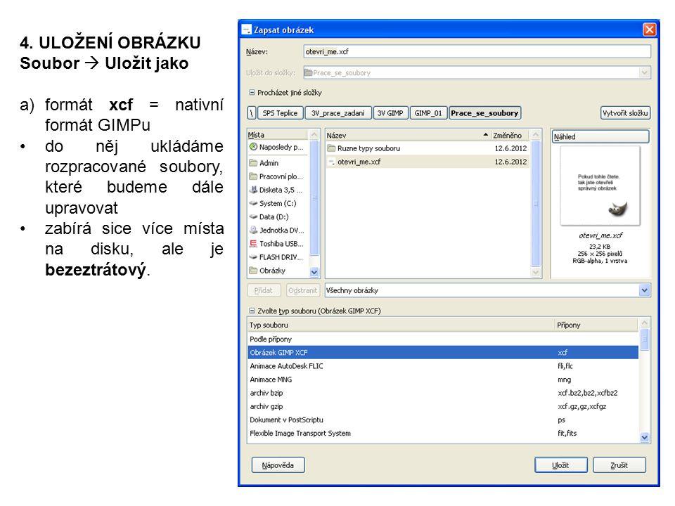 4. ULOŽENÍ OBRÁZKU Soubor  Uložit jako a)formát xcf = nativní formát GIMPu do něj ukládáme rozpracované soubory, které budeme dále upravovat zabírá s