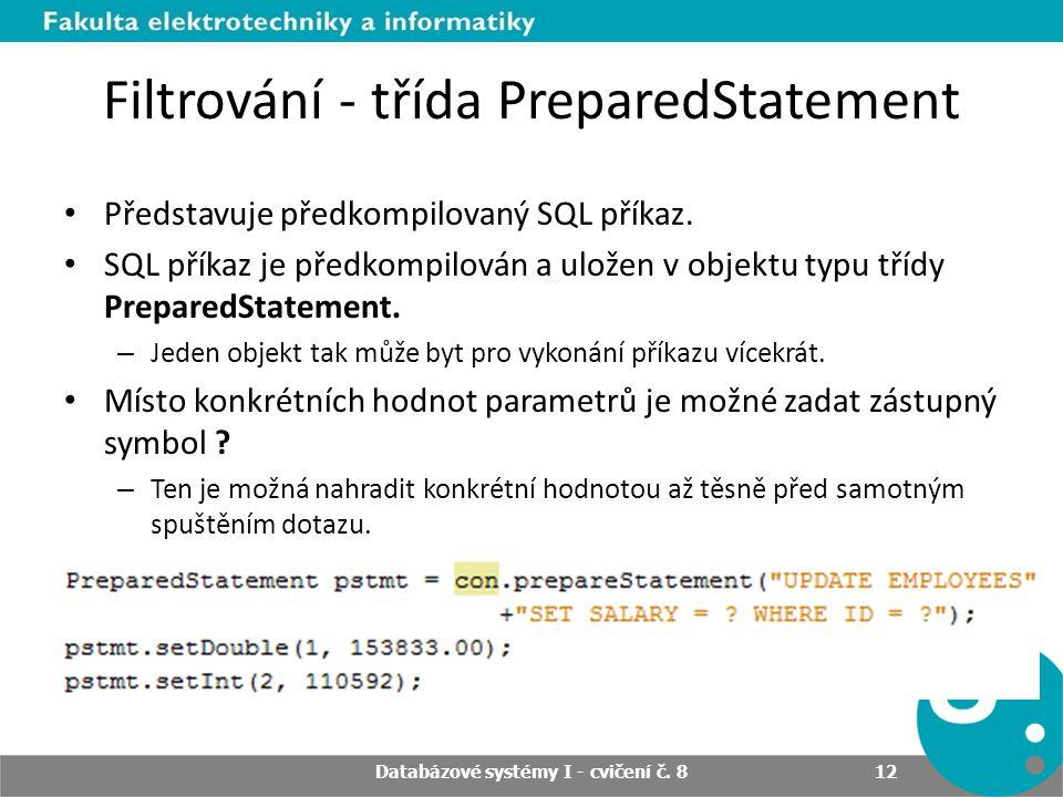Filtrování - třída PreparedStatement Představuje předkompilovaný SQL příkaz. SQL příkaz je předkompilován a uložen v objektu typu třídy PreparedStatem