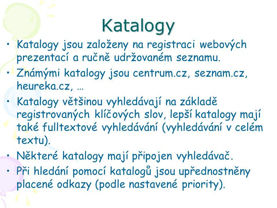 Katalogy Katalogy jsou založeny na registraci webových prezentací a ručně udržovaném seznamu.