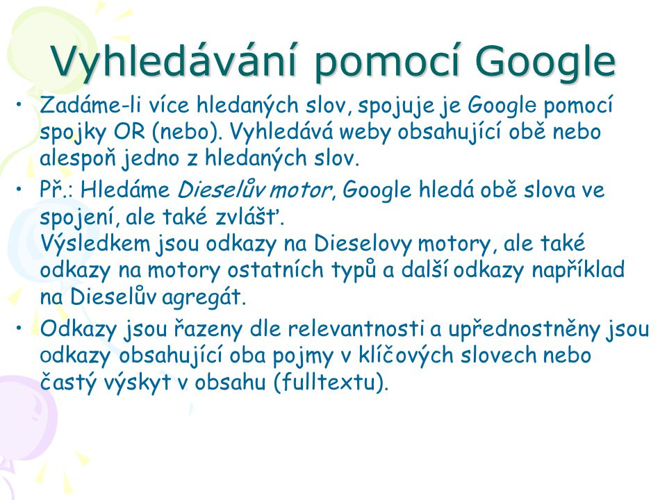 Vyhledávání pomocí Google Zadáme-li více hledaných slov, spojuje je Googl e pomocí spojky OR (nebo).