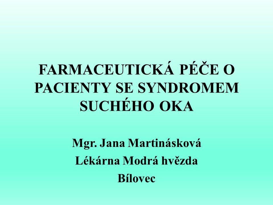 FARMACEUTICKÁ PÉČE O PACIENTY SE SYNDROMEM SUCHÉHO OKA Mgr. Jana Martinásková Lékárna Modrá hvězda Bílovec