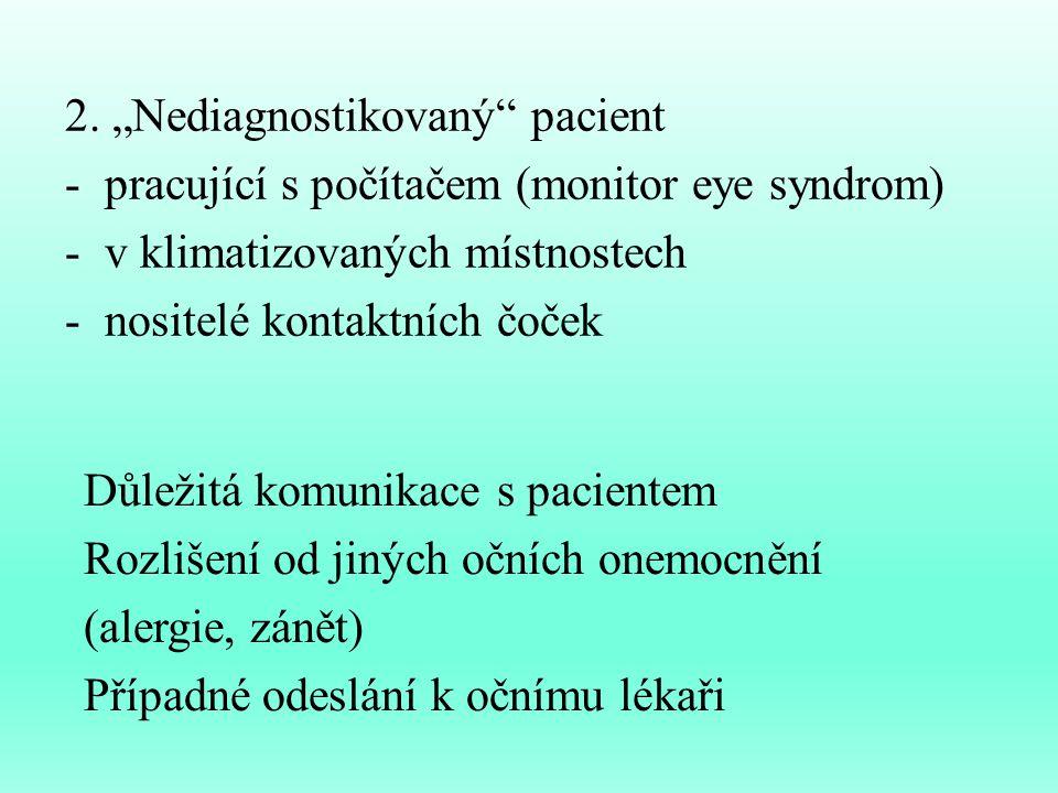 """2. """"Nediagnostikovaný"""" pacient -pracující s počítačem (monitor eye syndrom) -v klimatizovaných místnostech -nositelé kontaktních čoček Důležitá komuni"""
