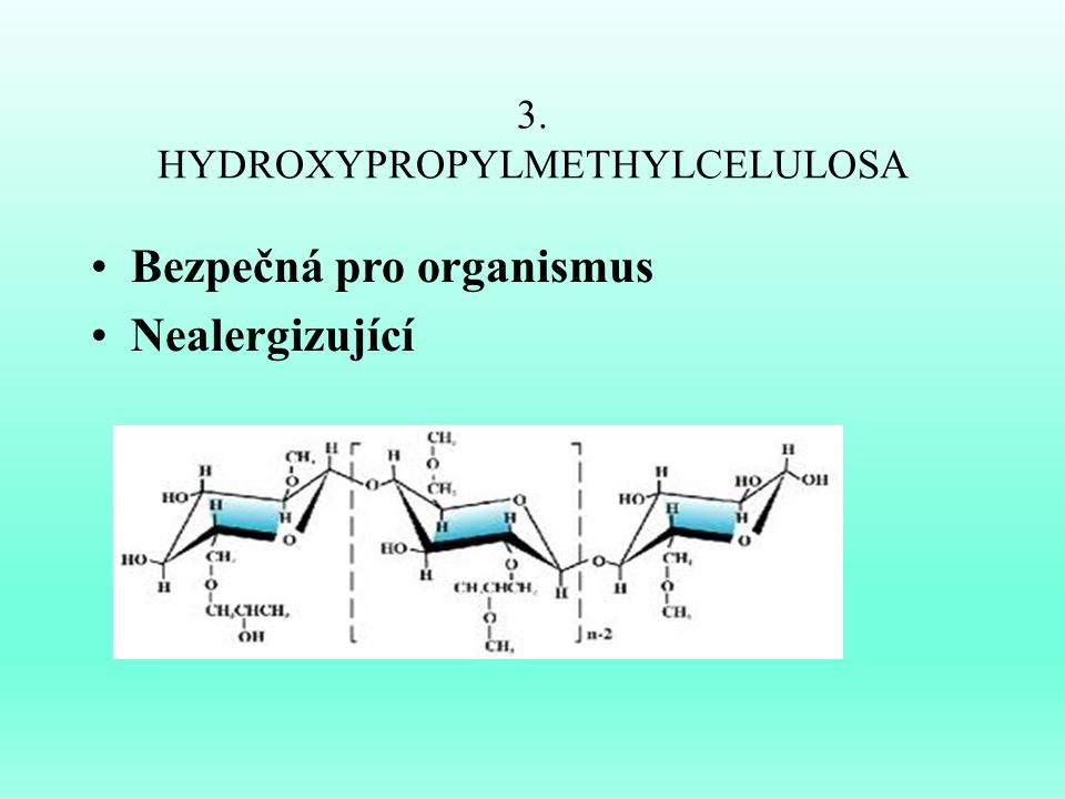 3. HYDROXYPROPYLMETHYLCELULOSA Bezpečná pro organismus Nealergizující
