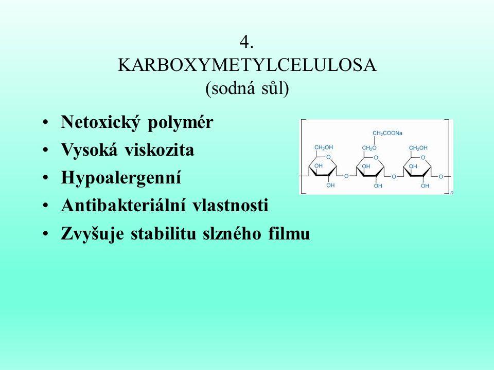 4. KARBOXYMETYLCELULOSA (sodná sůl) Netoxický polymér Vysoká viskozita Hypoalergenní Antibakteriální vlastnosti Zvyšuje stabilitu slzného filmu
