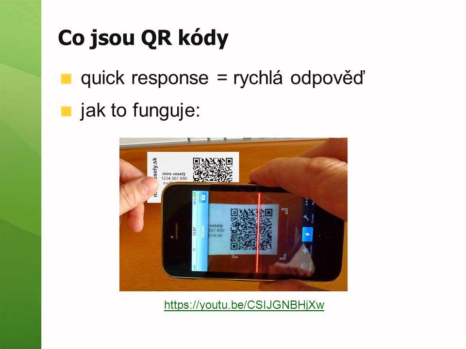 Co jsou QR kódy quick response = rychlá odpověď jak to funguje: https://youtu.be/CSIJGNBHjXw