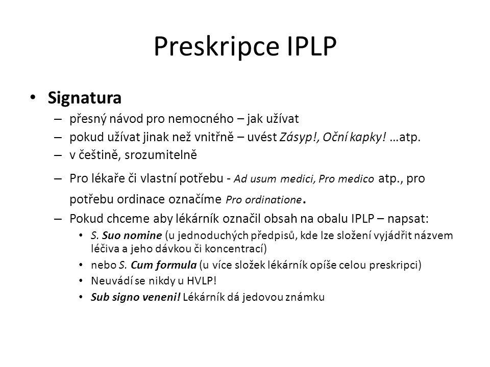 Preskripce IPLP Signatura – přesný návod pro nemocného – jak užívat – pokud užívat jinak než vnitřně – uvést Zásyp!, Oční kapky! …atp. – v češtině, sr