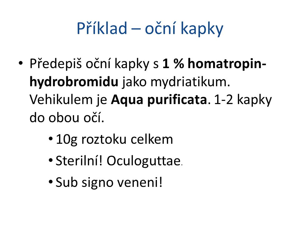 Příklad – oční kapky Předepiš oční kapky s 1 % homatropin- hydrobromidu jako mydriatikum.
