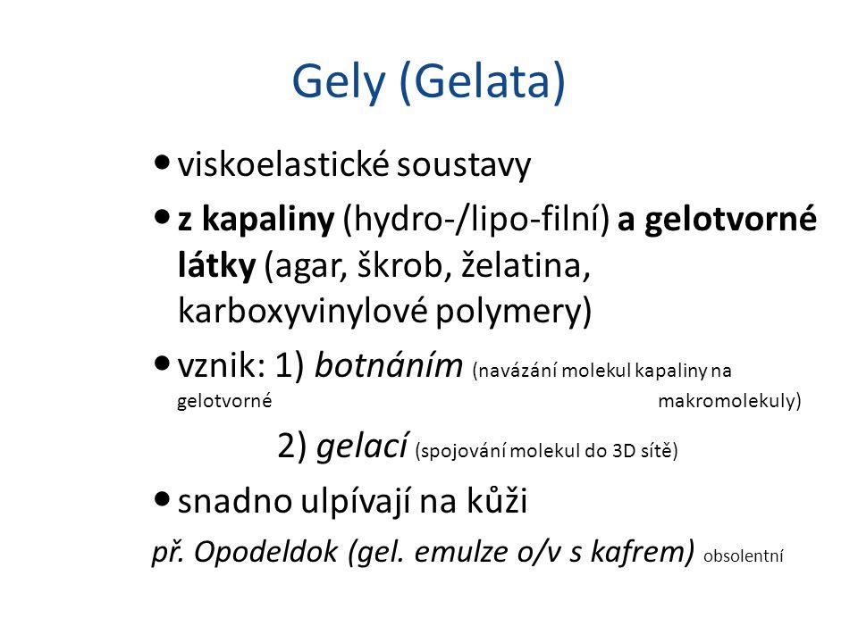 Gely (Gelata) viskoelastické soustavy z kapaliny (hydro-/lipo-filní) a gelotvorné látky (agar, škrob, želatina, karboxyvinylové polymery) vznik: 1) bo