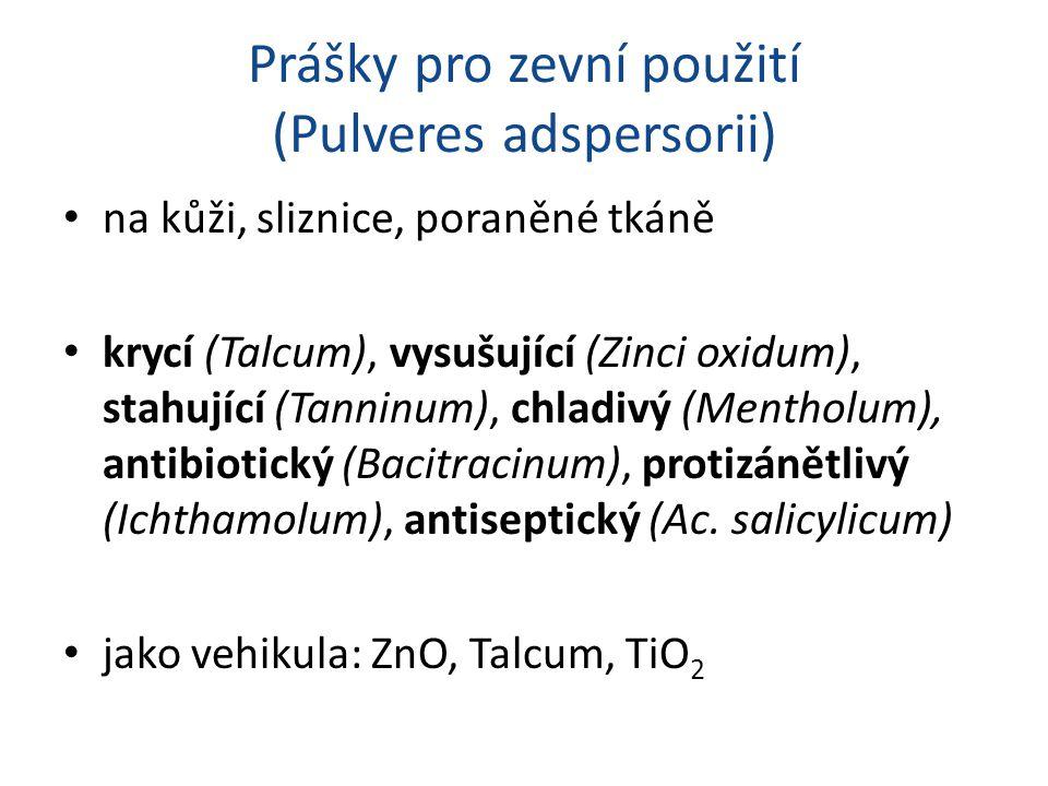 Prášky pro zevní použití (Pulveres adspersorii) na kůži, sliznice, poraněné tkáně krycí (Talcum), vysušující (Zinci oxidum), stahující (Tanninum), chladivý (Mentholum), antibiotický (Bacitracinum), protizánětlivý (Ichthamolum), antiseptický (Ac.