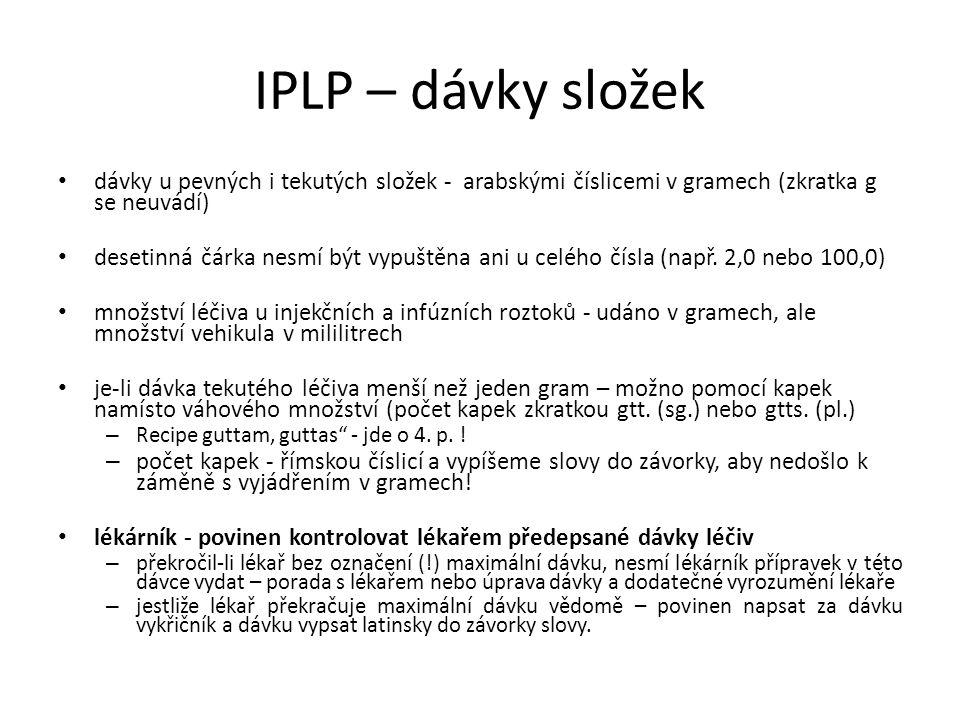 IPLP – dávky složek dávky u pevných i tekutých složek - arabskými číslicemi v gramech (zkratka g se neuvádí) desetinná čárka nesmí být vypuštěna ani u celého čísla (např.
