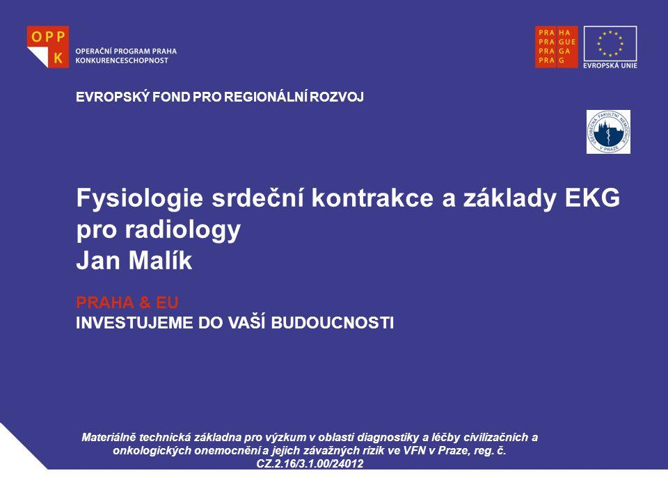 Fysiologie srdeční kontrakce a základy EKG pro radiology Jan Malík Materiálně technická základna pro výzkum v oblasti diagnostiky a léčby civilizačníc