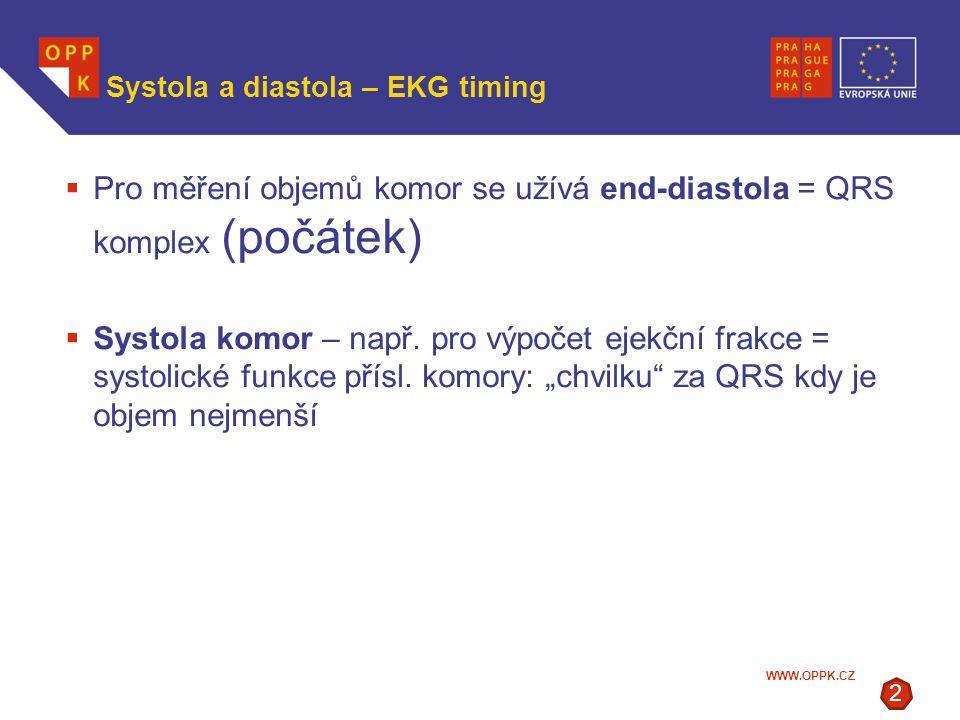 WWW.OPPK.CZ Systola a diastola – EKG timing  Pro měření objemů komor se užívá end-diastola = QRS komplex (počátek)  Systola komor – např. pro výpoče