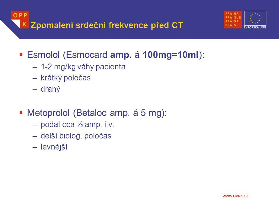 WWW.OPPK.CZ Zpomalení srdeční frekvence před CT  Esmolol (Esmocard amp. á 100mg=10ml): –1-2 mg/kg váhy pacienta –krátký poločas –drahý  Metoprolol (