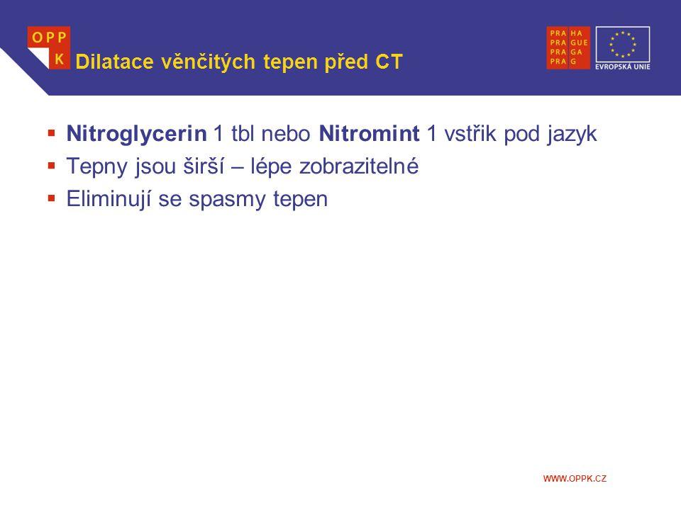 WWW.OPPK.CZ Dilatace věnčitých tepen před CT  Nitroglycerin 1 tbl nebo Nitromint 1 vstřik pod jazyk  Tepny jsou širší – lépe zobrazitelné  Eliminuj