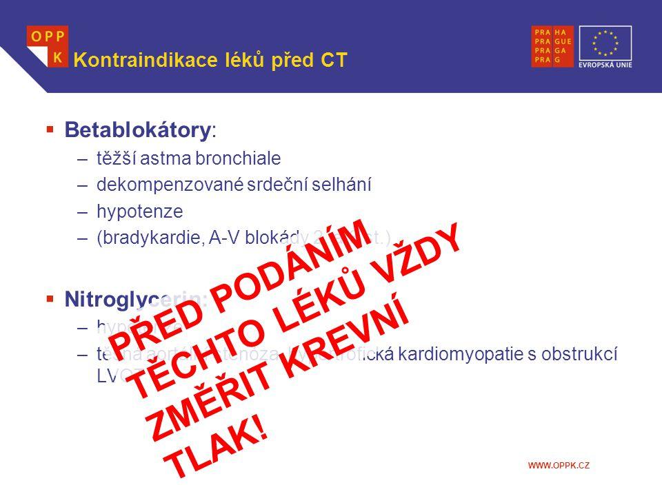 WWW.OPPK.CZ Kontraindikace léků před CT  Betablokátory: –těžší astma bronchiale –dekompenzované srdeční selhání –hypotenze –(bradykardie, A-V blokády