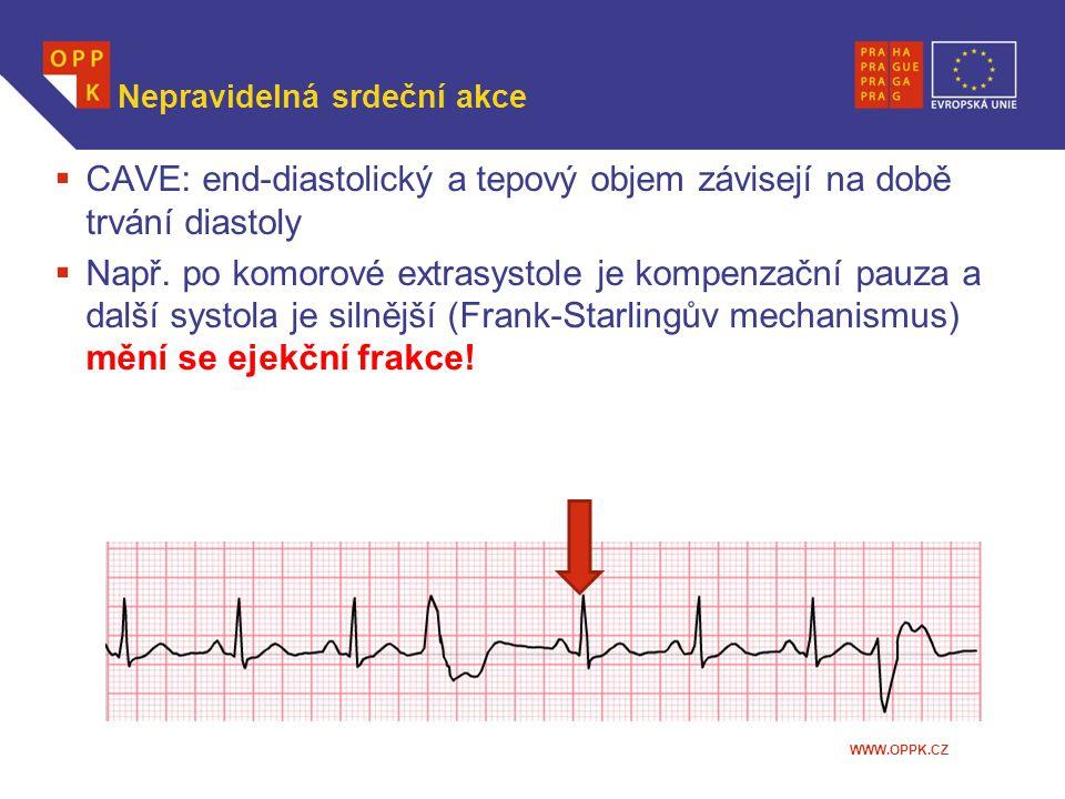 WWW.OPPK.CZ Nepravidelná srdeční akce  CAVE: end-diastolický a tepový objem závisejí na době trvání diastoly  Např. po komorové extrasystole je komp