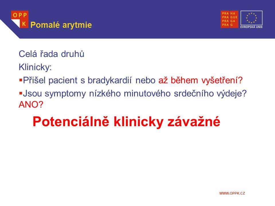 WWW.OPPK.CZ Pomalé arytmie Celá řada druhů Klinicky:  Přišel pacient s bradykardií nebo až během vyšetření?  Jsou symptomy nízkého minutového srdečn
