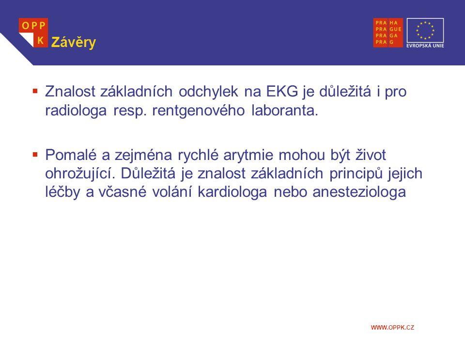 WWW.OPPK.CZ Závěry  Znalost základních odchylek na EKG je důležitá i pro radiologa resp. rentgenového laboranta.  Pomalé a zejména rychlé arytmie mo