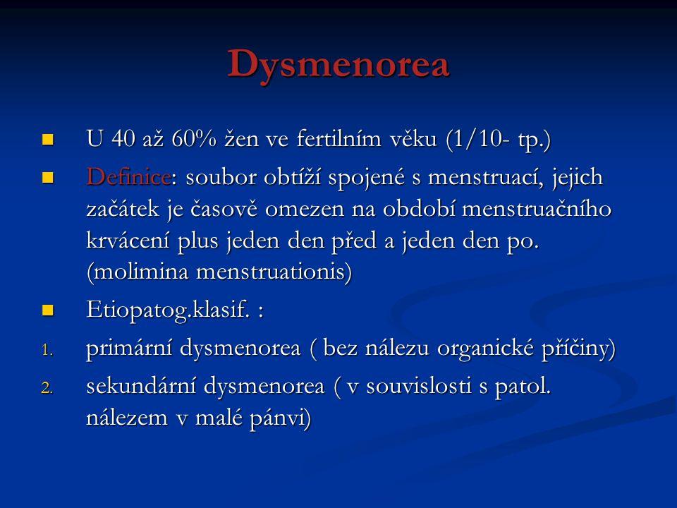 Dysmenorea U 40 až 60% žen ve fertilním věku (1/10- tp.) U 40 až 60% žen ve fertilním věku (1/10- tp.) Definice: soubor obtíží spojené s menstruací, j