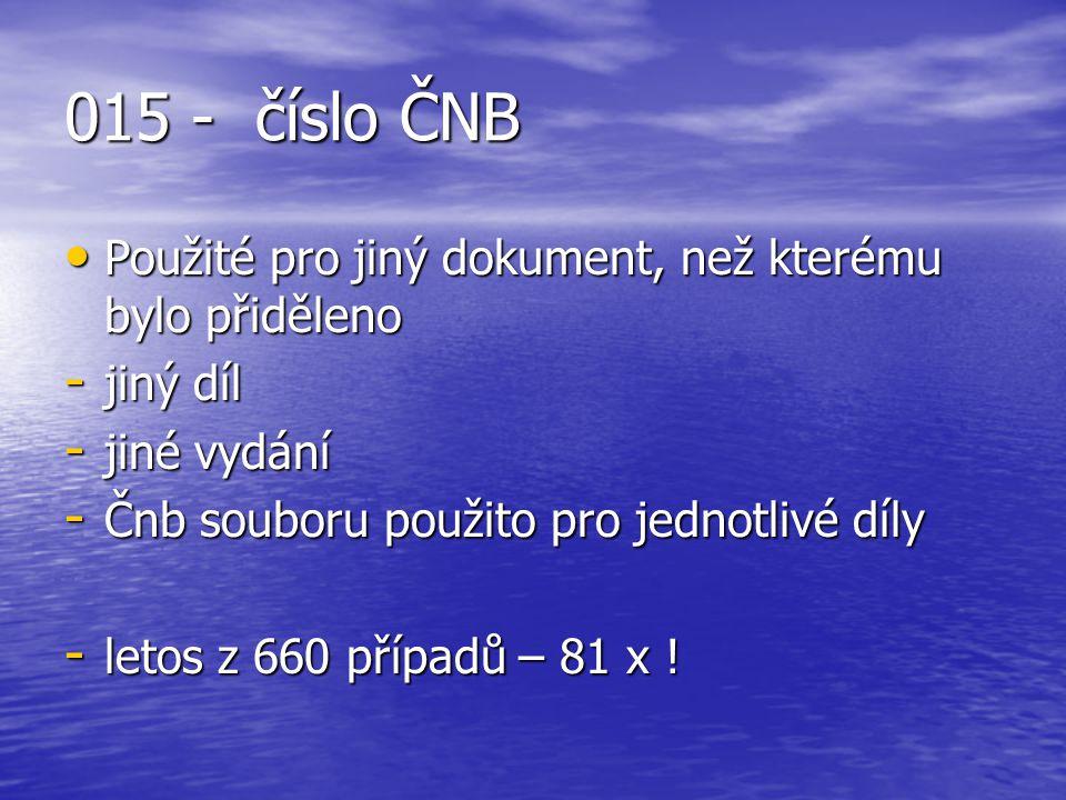 015 - číslo ČNB Použité pro jiný dokument, než kterému bylo přiděleno Použité pro jiný dokument, než kterému bylo přiděleno - jiný díl - jiné vydání -