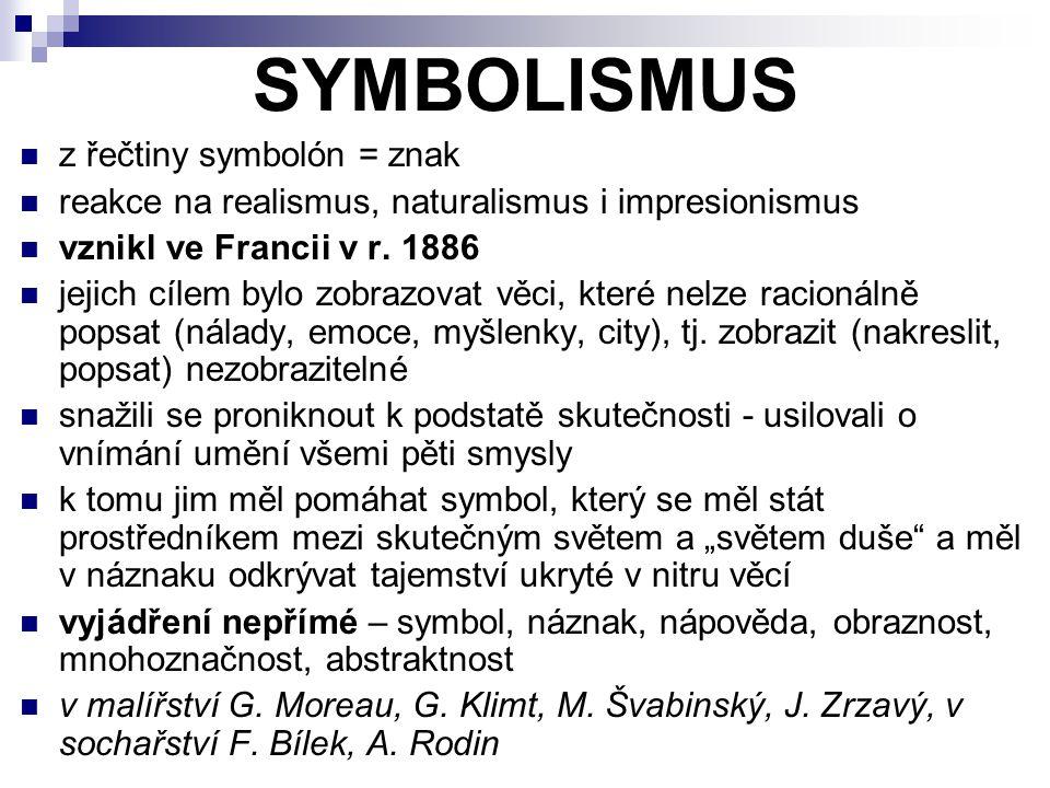 z řečtiny symbolón = znak reakce na realismus, naturalismus i impresionismus vznikl ve Francii v r.