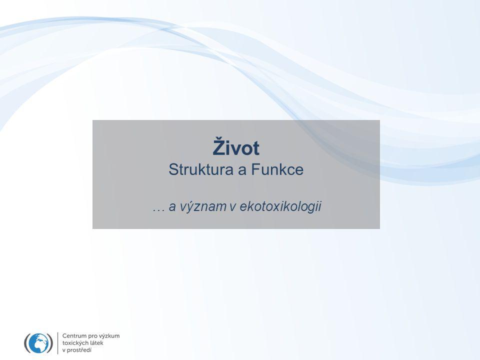 Život Struktura a Funkce … a význam v ekotoxikologii