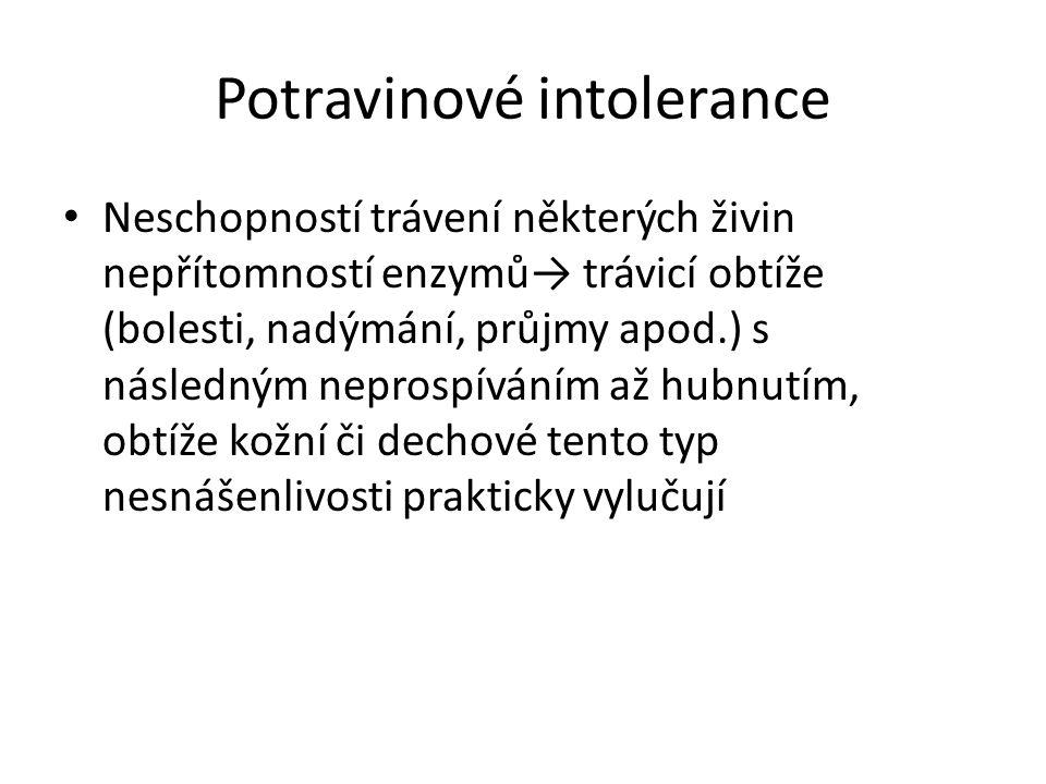 Potravinové intolerance Neschopností trávení některých živin nepřítomností enzymů→ trávicí obtíže (bolesti, nadýmání, průjmy apod.) s následným neprospíváním až hubnutím, obtíže kožní či dechové tento typ nesnášenlivosti prakticky vylučují