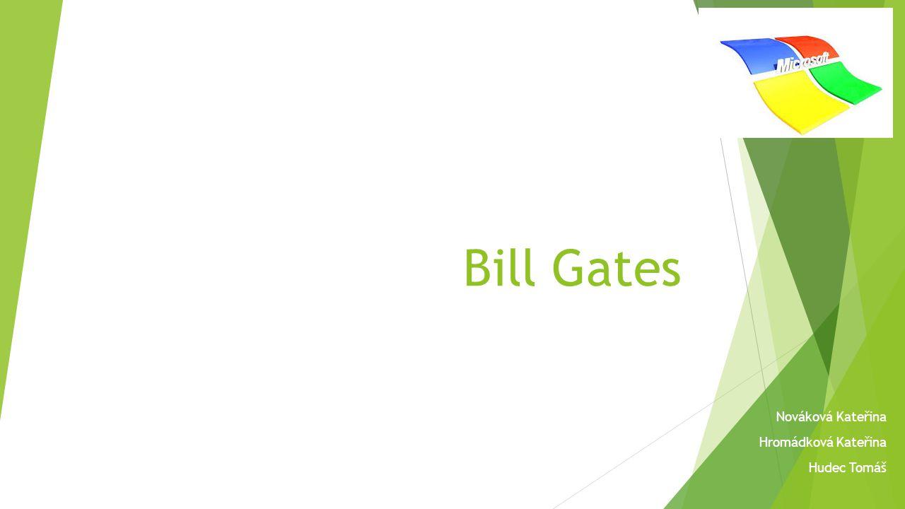 Bill Gates Nováková Kateřina Hromádková Kateřina Hudec Tomáš