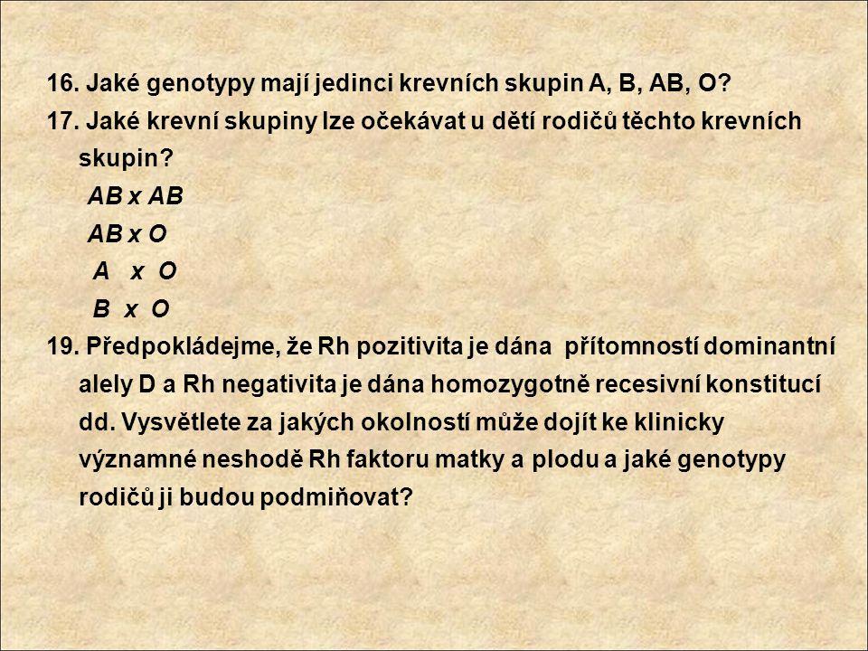 16. Jaké genotypy mají jedinci krevních skupin A, B, AB, O? 17. Jaké krevní skupiny lze očekávat u dětí rodičů těchto krevních skupin? AB x AB AB x O