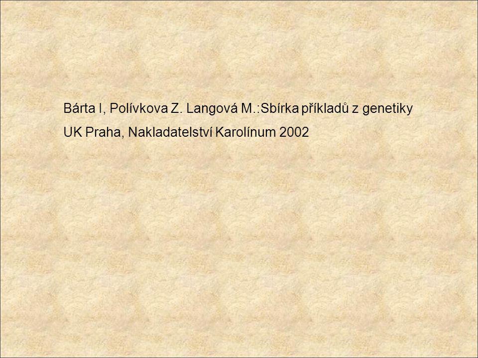 Bárta I, Polívkova Z. Langová M.:Sbírka příkladů z genetiky UK Praha, Nakladatelství Karolínum 2002