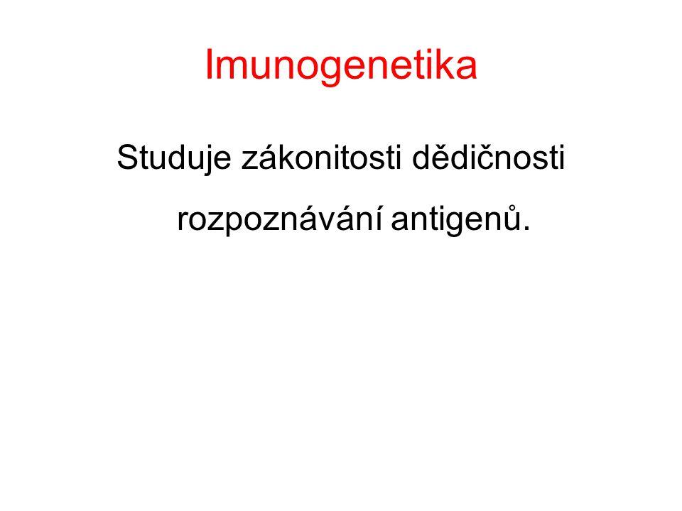 Imunogenetika Studuje zákonitosti dědičnosti rozpoznávání antigenů.