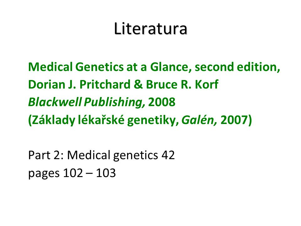 Literatura Medical Genetics at a Glance, second edition, Dorian J. Pritchard & Bruce R. Korf Blackwell Publishing, 2008 (Základy lékařské genetiky, Ga