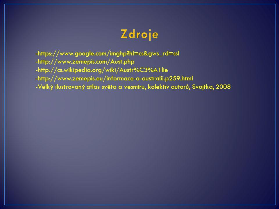 -https://www.google.com/imghp?hl=cs&gws_rd=ssl -http://www.zemepis.com/Aust.php -http://cs.wikipedia.org/wiki/Austr%C3%A1lie -http://www.zemepis.eu/in