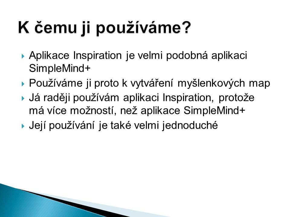  Aplikace Inspiration je velmi podobná aplikaci SimpleMind+  Používáme ji proto k vytváření myšlenkových map  Já raději používám aplikaci Inspiration, protože má více možností, než aplikace SimpleMind+  Její používání je také velmi jednoduché
