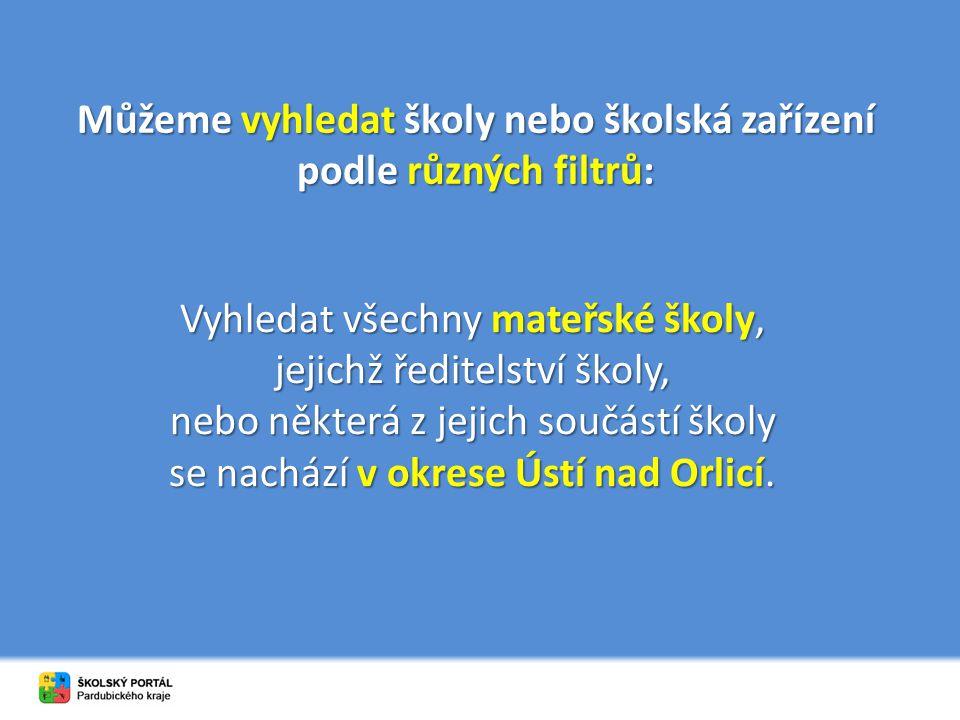 Můžeme vyhledat školy nebo školská zařízení podle různých filtrů: Vyhledat všechny mateřské školy, jejichž ředitelství školy, nebo některá z jejich součástí školy se nachází v okrese Ústí nad Orlicí.