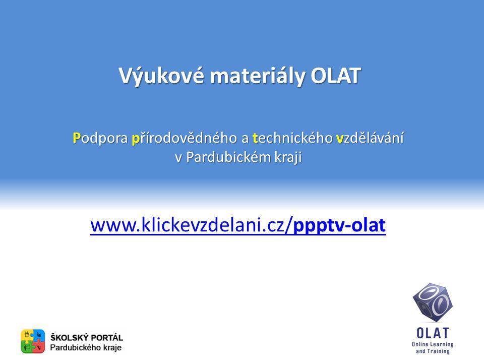 Výukové materiály OLAT Podpora přírodovědného a technického vzdělávání v Pardubickém kraji www.klickevzdelani.cz/ppptv-olat