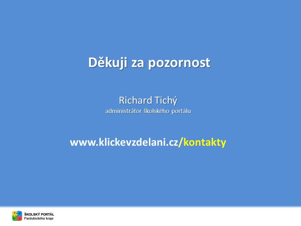 Děkuji za pozornost Richard Tichý administrátor školského portálu www.klickevzdelani.cz/kontakty
