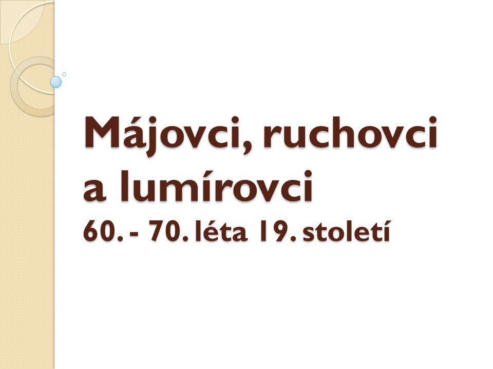 Májovci, ruchovci a lumírovci 60. - 70. léta 19. století